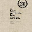 Eine verrückte Idee wird 25